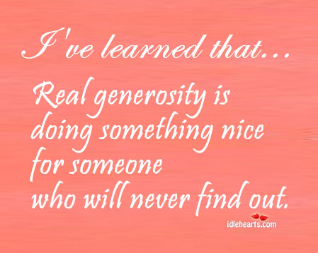 Real Generosity Is Doing Something Nice For…