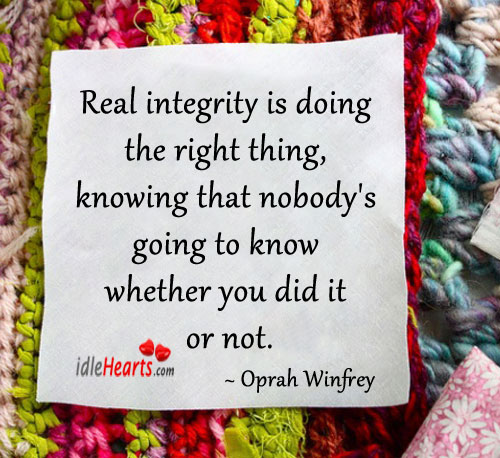 Real Integrity Is Doing The Right Thing…