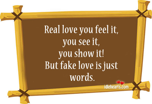Real Love You Feel It, You See It, You Show It!