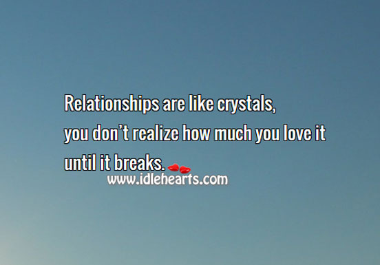 You don't realize how much you love a relationship until it breaks. Image