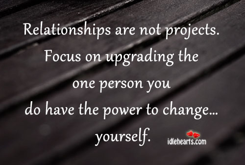 Relationships Are Not Projects.