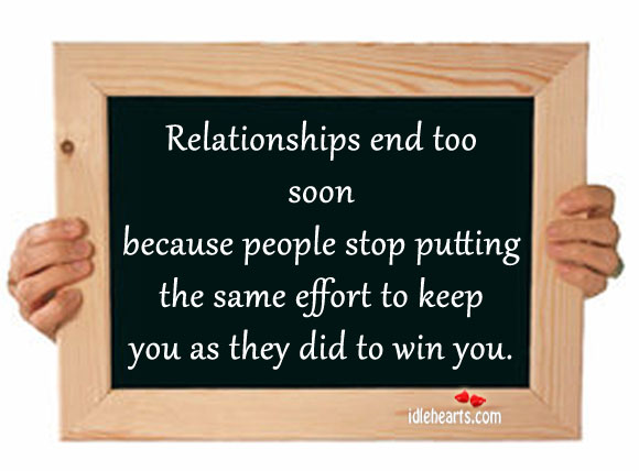 Relationships end too soon because people stop. Image