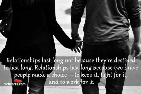 Relationships last long not because they're destined to last long. Image