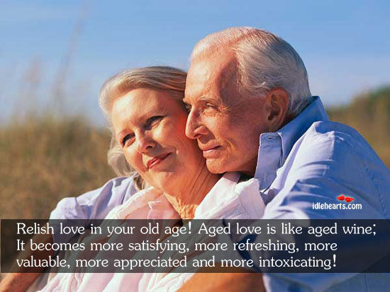 Relish Love In Your Old Age! Aged Love Is Like Aged…
