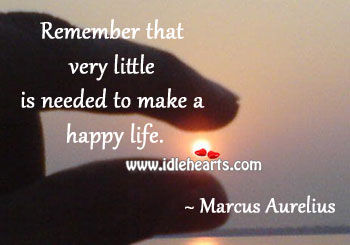Remember that very little is needed to make a happy life. Image