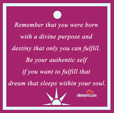 Remember That You Were Born With A Divine Purpose…