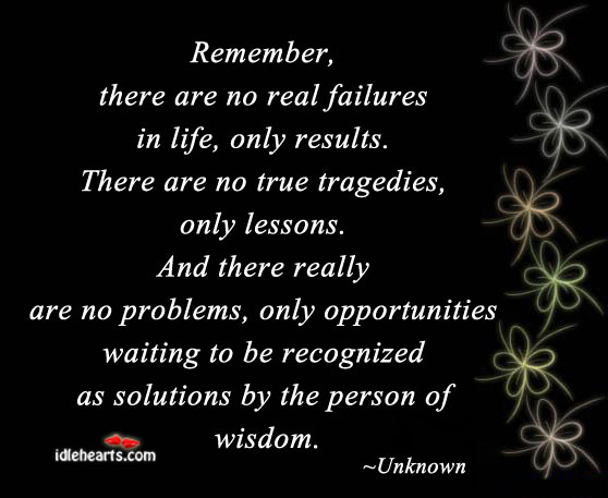 Remember, There Are No Real Failures In Life….