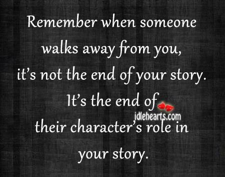 Remember When Someone Walks Away From You…