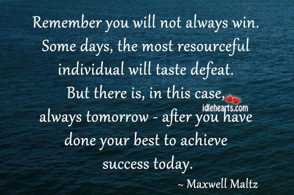 Remember You Will Not Always Win.