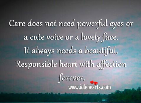 Care Always Needs A Beautiful, Responsible Heart With Affection Forever.