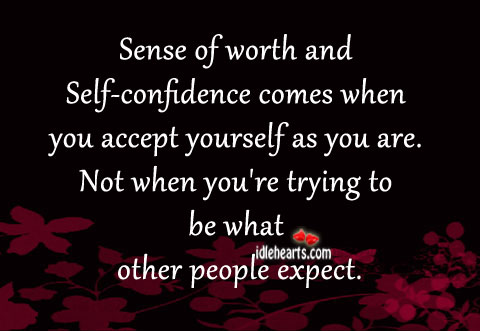 Sense Of Worth And Self-Confidence Comes When…