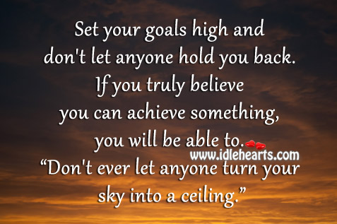Don't ever let anyone turn your sky into a ceiling. Don't Ever Let Quotes Image
