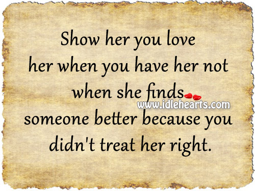 Show Her You Love Her When You Have Her..