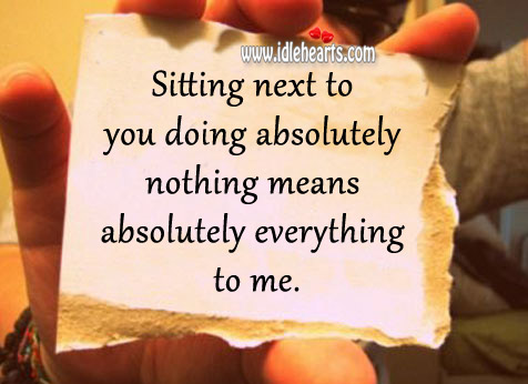 Sitting Next To You Doing Absolutely Nothing Means