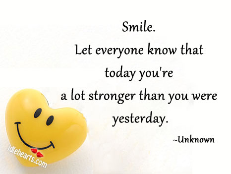 Smile. Let Everyone Know That Today You're….