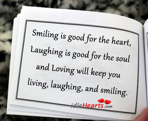 Smiling is Good for the Heart, Laughing Is Good For…