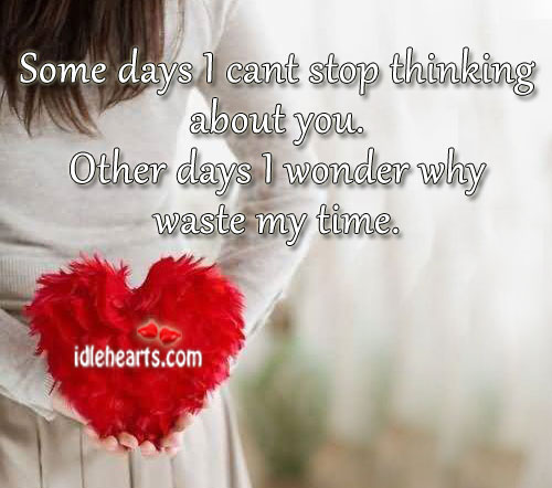 Some days I can't stop thinking about you. Image