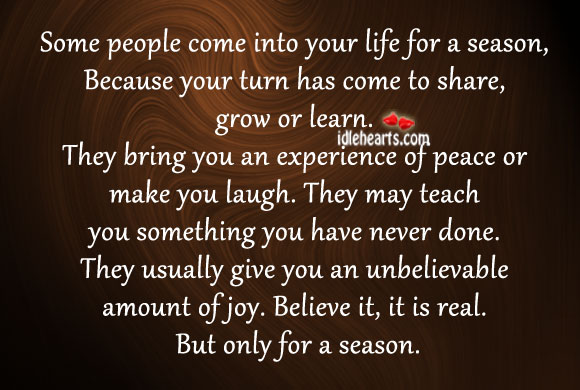 Some People Come Into Your Life For A Season…