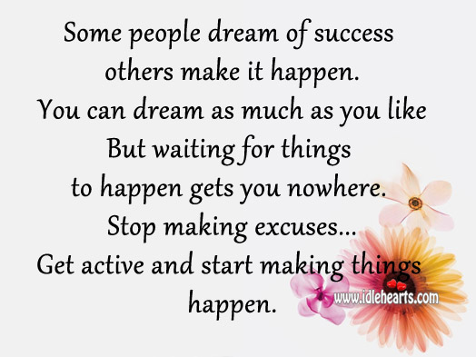 Some People Dream Of Success Others Make It Happen.