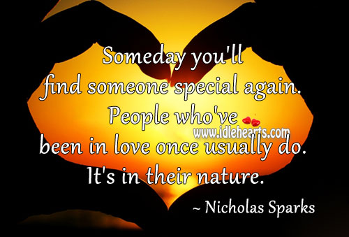 Someday You'll Find Someone Special Again.