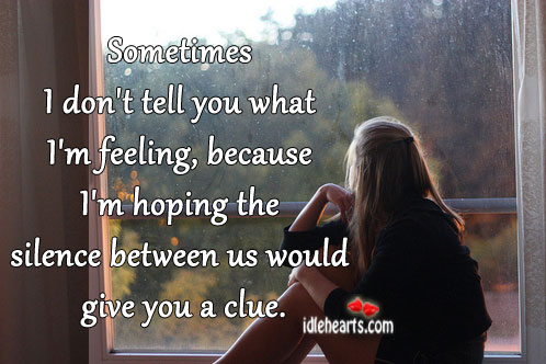 Sometimes I Don't Tell You What I'm Feeling…