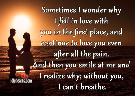 Sometimes I Wonder Why I Fell In Love With You…