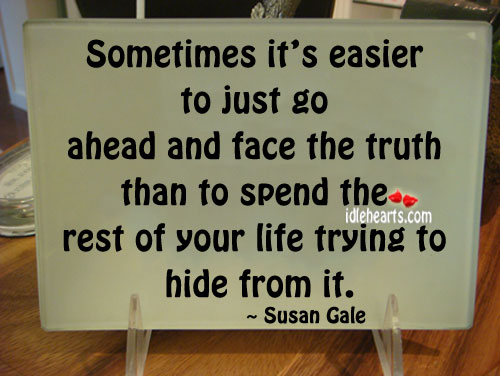 Sometimes It's Easier To Just Go Ahead And Face…