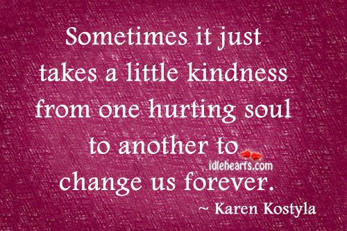 Sometimes It Just Takes A Little Kindness From One…