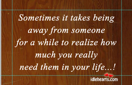 Sometimes It Takes Being Away From Someone For A While….