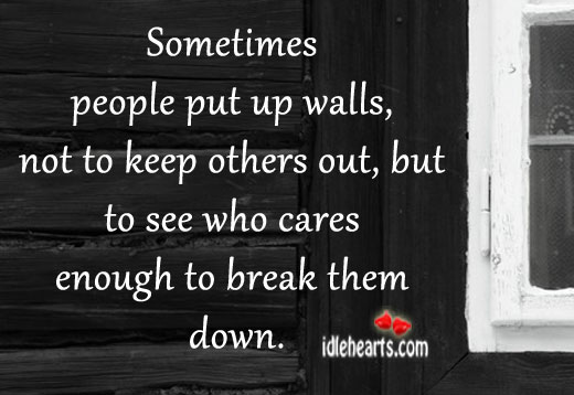 Sometimes people put up walls, not to Image
