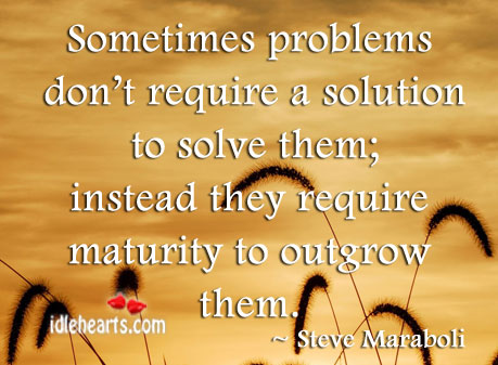 Sometimes Problems Don't Require A Solution To Solve Them…