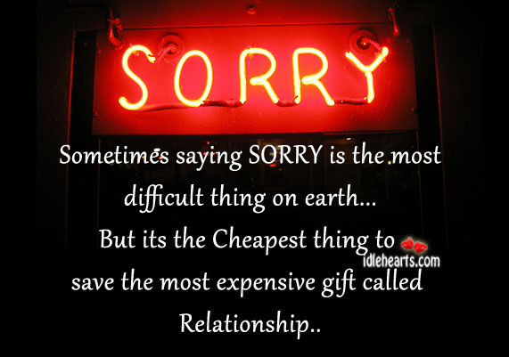 Sometimes saying sorry is the most difficult thing on earth.. Sorry Quotes Image