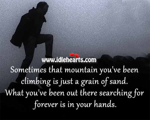Sometimes That Mountain You've Been Climbing Is Just A Grain Of Sand.