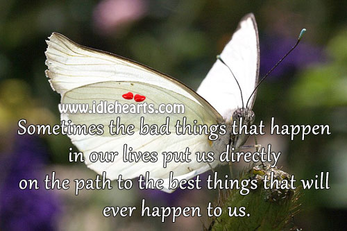 Sometimes The Bad Things That Happen In Our lives