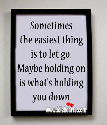 Sometimes The Easiest Thing Is To Let Go.