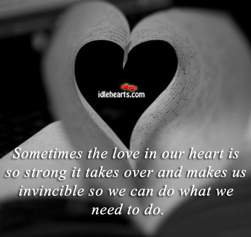 Sometimes The Love In Our Heart Is So Strong It…