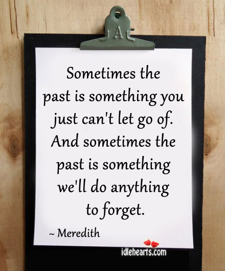 Sometimes The Past Is Something We'll Do Anything To Forget.