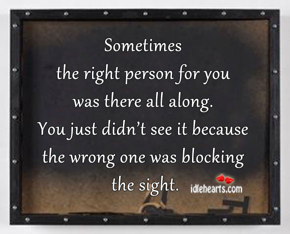 Sometimes the right person for you was there all along. Image