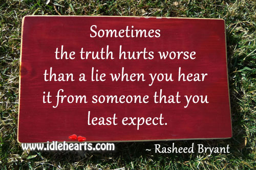 Sometimes the truth hurts worse than a lie Image