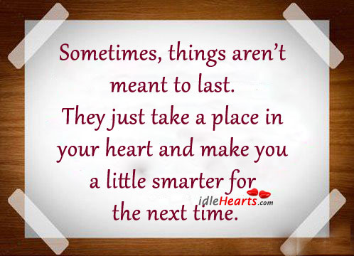 Sometimes Things Aren't Meant To Last.