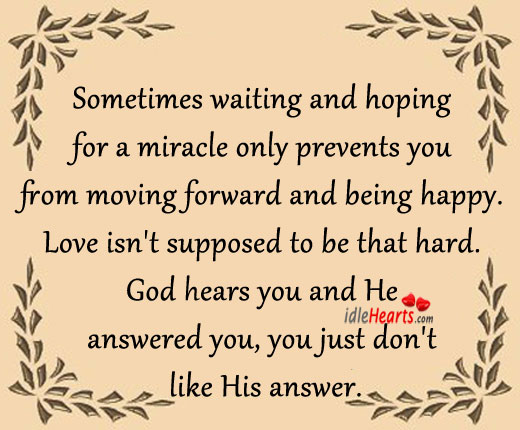 Sometimes Waiting & Hoping For A Miracle Only Prevents It Happening