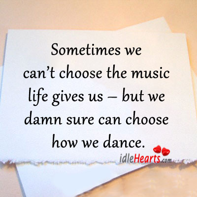 Sometimes we can't choose the music life gives us Image