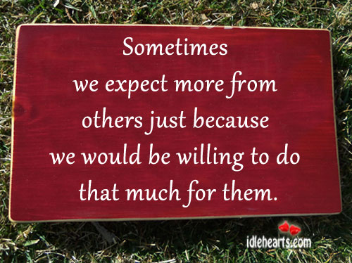 Sometimes We Expect More From Others.