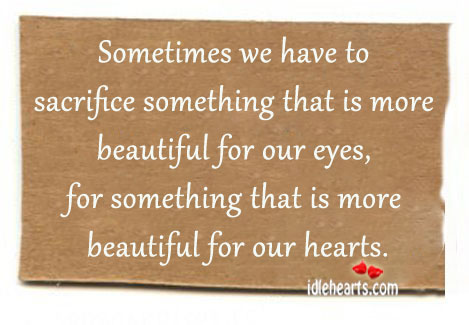 Sometimes We Have to Sacrifice Something That Is More …