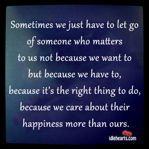 Sometimes We Just Have to Let Go Of Someone Who…
