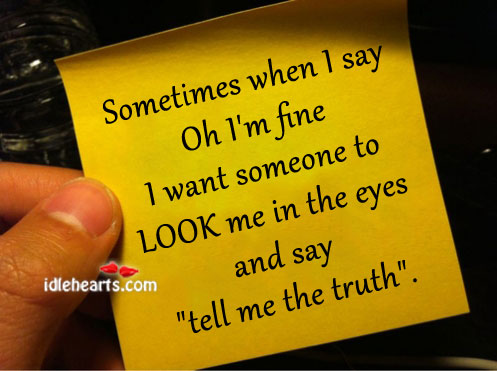 Sometimes When I Say Oh i'm Fine I Want…