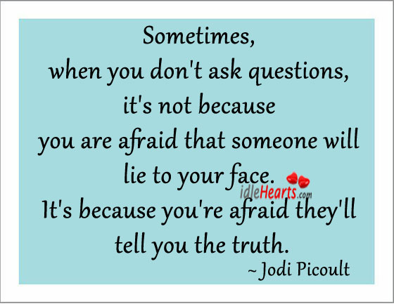 Sometimes, When You Don't Ask Questions…