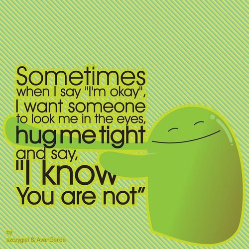 Sometimes, I want someone to look me in the eyes and hug me tight Image
