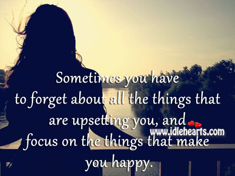 Focus On The Things That Make You Happy.