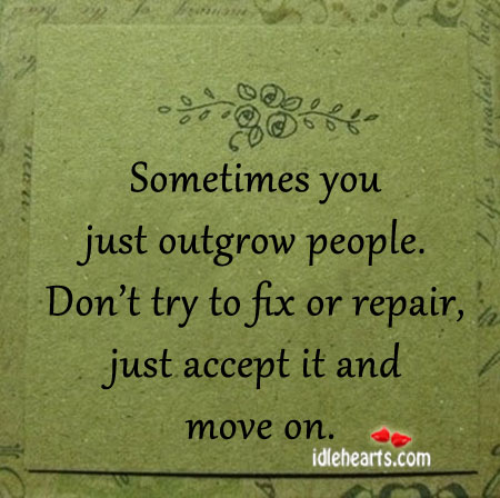 Sometimes You Just Outgrow People.